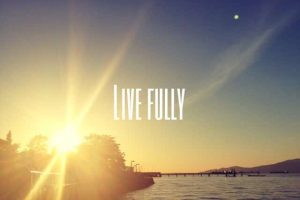 live fully